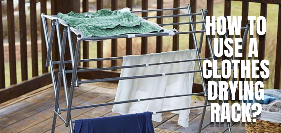 How to Use a Clothes Drying Rack
