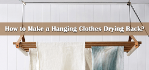 How to Make a Hanging Clothes Drying Rack?