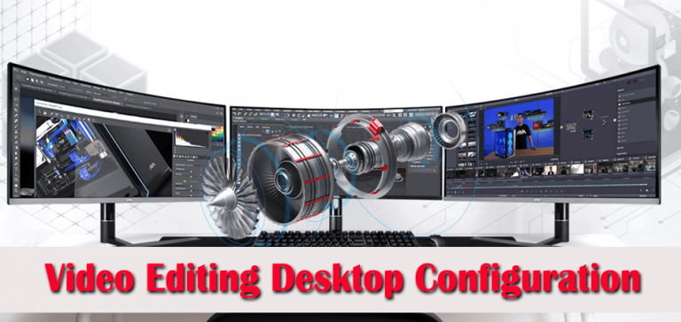 What Specs Are Important For Video Editing Desktop Configuration?